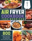 Air Fryer Cookbook: 800 Foolproof, Quick & Easy Recipes for Beginners and Advanced Users Cover Image