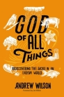 God of All Things: Rediscovering the Sacred in an Everyday World Cover Image