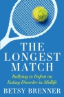 The Longest Match: Rallying to Defeat an Eating Disorder in Midlife Cover Image