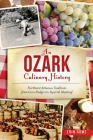 An Ozark Culinary History: Northwest Arkansas Traditions from Corn Dodgers to Squirrel Meatloaf Cover Image