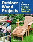 Outdoor Wood Projects: 24 Projects You Can Build in a Weekend Cover Image