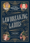 Lawbreaking Ladies: 50 Tales of Daring, Defiant, and Dangerous Women from History Cover Image