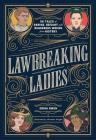 Lawbreaking Ladies: 50 Tales of Daring, Defiant, and Dangerous Women from History Cover Image