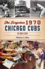 The Forgotten 1970 Chicago Cubs: Go and Glow (Sports) Cover Image