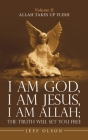 I Am God, I Am Jesus, I Am Allah; the Truth Will Set You Free: Allah Takes up Flesh Cover Image