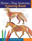 Horse + Dog Anatomy Coloring Book: 2-in-1 Compilation Incredibly Detailed Self-Test Equine & Canine Anatomy Color workbook Perfect Gift for Veterinary Cover Image