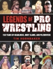 Legends of Pro Wrestling: 150 Years of Headlocks, Body Slams, and Piledrivers Cover Image