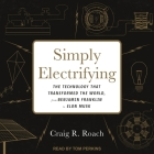 Simply Electrifying: The Technology That Transformed the World, from Benjamin Franklin to Elon Musk Cover Image