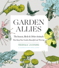Garden Allies: The Insects, Birds, and Other Animals That Keep Your Garden Beautiful and Thriving Cover Image