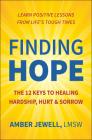 Finding Hope: The 12 Keys to Healing Hardship, Hurt & Sorrow Cover Image
