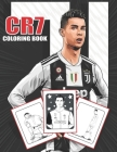 CR7 Coloring Book: Cristiano Ronaldo Inspired Coloring Book for fans of al ages -- High Quality Illustrations for Stress Relief And Relax Cover Image