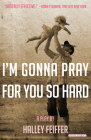 I'm Gonna Pray for You So Hard: A Play Cover Image