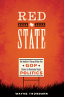 Red State: An Insider's Story of How the GOP Came to Dominate Texas Politics (Jack and Doris Smothers Series in Texas History #42) Cover Image