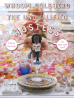 The Unqualified Hostess: I do it my way so you can too! Cover Image