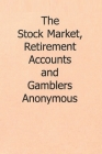 The Stock Market, Retirement Accounts and Gamblers Anonymous Cover Image