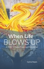 When Life Blows Up: A Guide to Peace, Power and Reinvention Cover Image