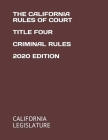 The California Rules of Court Title Four Criminal Rules 2020 Edition Cover Image