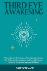 Third-Eye Awakening: A Simple Guide to Activating Your Pineal Gland, Awakening Your Chakras and Improving Your Intuition (with Practical Ex Cover Image