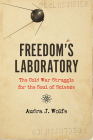 Freedom's Laboratory: The Cold War Struggle for the Soul of Science Cover Image