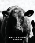 Cattle Record Keeping: Beef Calving Log, Farm, Track Livestock Breeding, Calves Journal, Immunizations & Vaccines Book, Cow & Calf Income & E Cover Image