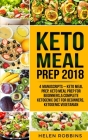 Keto Meal Prep 2018: Keto Meal Prep, Keto Meal Prep For Beginners, A Complete Ketogenic Diet for Beginners, Ketogenic Vegetarian Cover Image