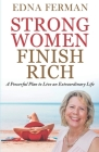 Strong Women Finish Rich: A Powerful Plan To Live An Extraordinary Life Cover Image