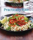 Practically Raw: Flexible Raw Recipes Anyone Can Make Cover Image