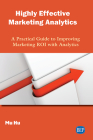 Highly Effective Marketing Analytics: A Practical Guide to Improving Marketing ROI with Analytics Cover Image
