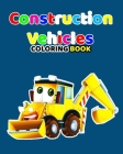 Construction Vehicles Coloring Book: Large Collection of Monster Trucks, Trucks, Cars And Planes For Kids Coloring Book For Boys and Girls Who Love Am Cover Image