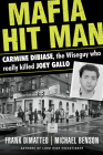 Mafia Hit Man Carmine DiBiase: The Wiseguy Who Really Killed Joey Gallo Cover Image