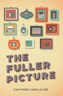 The Fuller Picture: Cam Fuller Looks at Life Cover Image
