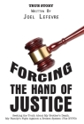 Forcing the Hand of Justice: Seeking the Truth About My Brother's Death. My Family's Fight Against a Broken System (The NYPD) Cover Image