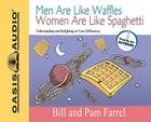 Men Are Like Waffles Women Are Like Spaghetti: Understanding and Delighting in Your Differences Cover Image