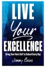 Live Your Excellence: Bring Your Best Self to School Every Day Cover Image