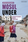 Mosul Under Isis: Eyewitness Accounts of Life in the Caliphate Cover Image