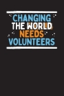 Changing The World Needs Volunteers: Community Service Chart Logbook and Record Diary Cover Image