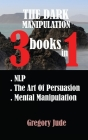 Inside the Mind 3 Books in 1 the Dark Manipulation: NLP - The Art Of Persuasion - Mental Manipulation Cover Image