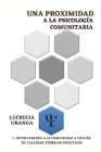 Una Proximidad a la Psicología Comunitaria: I. Intervención a la Comunidad a Través de Talleres Teóricos-Prácticos Cover Image