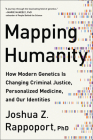 Mapping Humanity: How Modern Genetics Is Changing Criminal Justice, Personalized Medicine, and Our Identities Cover Image