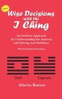 Wise Decisions with the I Ching: An Intuitive Approach for Understanding the Answers and Solving your Problems Cover Image