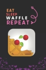 Eat Sleep Waffle Repeat: Best Gift for Waffle Lovers, 6 x 9 in, 110 pages book for Girl, boys, kids, school, students Cover Image