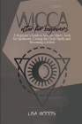 Wicca Altar For Beginners: A Beginner's Guide to Wiccan Altars, Tools for Spellwork, Casting the Circle Spells and Becoming a Witch Cover Image