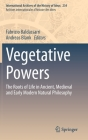 Vegetative Powers: The Roots of Life in Ancient, Medieval and Early Modern Natural Philosophy (International Archives of the History of Ideas Archives Inte #234) Cover Image