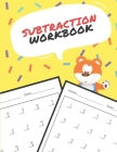 Subtraction Workbook: One Page A Day Math Single and Double Digit Subtraction Problem Workbook for Prek to 1st Grade Students Cover Image