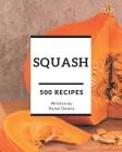 500 Squash Recipes: Squash Cookbook - The Magic to Create Incredible Flavor! Cover Image