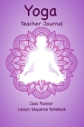 Yoga Teacher Journal Class Planner Lesson Sequence Notebook.: Yoga Teacher Class Planner. - Gift For Christmas, Birthday, Valentine's Day. - Small Siz Cover Image