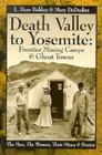 Death Valley to Yosemite: Frontier Mining Camps & Ghost Towns: The Men, the Women, Their Mines & Stories Cover Image