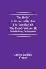 The Belief In Immortality And The Worship Of The Dead (Volume II); The Belief Among The Polynesians Cover Image