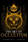 The Art of Occultism: The Secrets of High Occultism & Inner Exploration Cover Image
