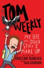 My Life and Other Stuff I Made Up (Tom Weekly #1) Cover Image
